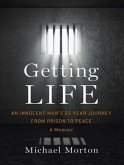 Getting Life: An Innocent Man�s 25-Year Journey from Prison to Peace