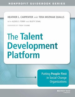 The Talent Development Platform: Putting People First in Social Change Organizations - Carpenter, Heather; Qualls, Tera