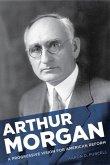 Arthur Morgan: Reformer, Engineer, and Visionary Builder of Modern America