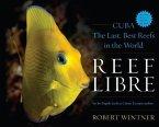 Reef Libre: Cuba--The Last, Best Reefs in the World