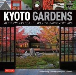 Kyoto Gardens: Masterworks of the Japanese Gardener's Art - Clancy, Judith