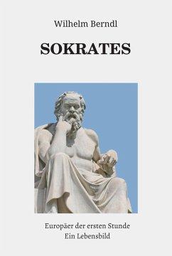 SOKRATES Europäer der ersten Stunde (eBook, ePUB) - Berndl, Wilhelm