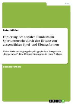 Förderung des sozialen Handelns im Sportunterricht durch den Einsatz von ausgewählten Spiel- und Übungsformen (eBook, PDF)