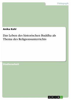 Das Leben des historischen Buddha als Thema des Religionsunterrichts (eBook, PDF)