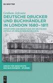 Deutsche Drucker und Buchhändler in London 1680-1811