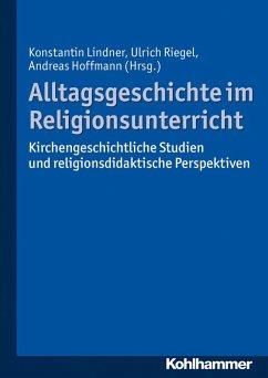Alltagsgeschichte im Religionsunterricht (eBook, PDF)