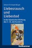 Liebesrausch und Liebestod in der islamischen Dichtung des 7. bis 15. Jahrhunderts (eBook, PDF)