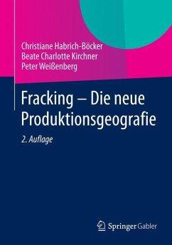 Fracking - Die neue Produktionsgeografie - Habrich-Böcker, Christiane;Kirchner, Beate Ch.;Weißenberg, Peter