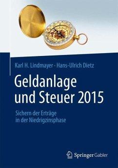 Geldanlage und Steuer 2015 - Lindmayer, Karl H.; Dietz, Hans-Ulrich