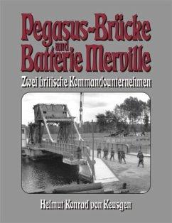 Pegasus-Brücke und Batterie Merville - Keusgen, Helmut K. von