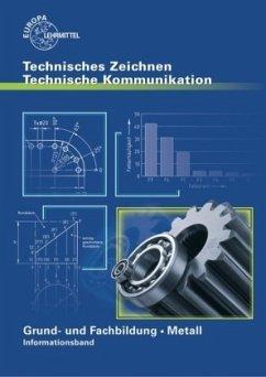 Grund- und Fachbildung Metall - Informationsband / Technisches Zeichnen, Technische Kommunikation - Schellmann, Bernhard; Stephan, Andreas