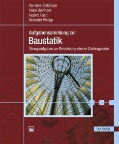 Aufgabensammlung zur Baustatik - Bletzinger, Kai-Uwe; Dieringer, Falko; Fisch, Rupert; Philipp, Benedikt