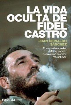 La vida oculta de Fidel Castro - Sanchez, Juan Reinaldo