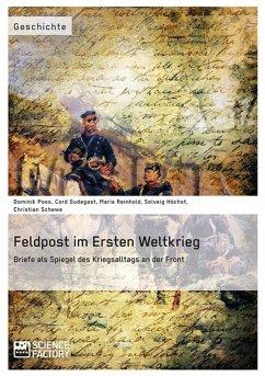 Feldpost im Ersten Weltkrieg. Briefe als Spiegel des Kriegsalltags an der Front (eBook, ePUB)