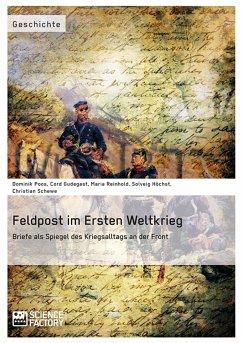 Feldpost im Ersten Weltkrieg. Briefe als Spiegel des Kriegsalltags an der Front (eBook, PDF)