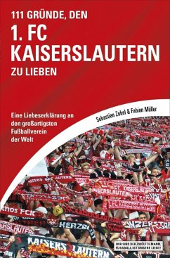 111 Gründe, den 1. FC Kaiserslautern zu lieben (eBook, ePUB) - Müller, Fabian; Zobel, Sebastian