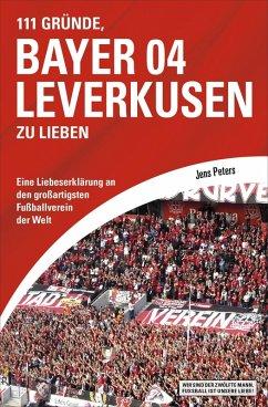111 Gründe, Bayer 04 Leverkusen zu lieben (eBook, ePUB) - Peters, Jens