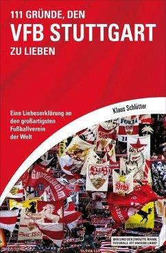 111 Gründe, den VfB Stuttgart zu lieben (eBook, ePUB) - Schlütter, Klaus