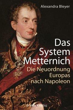 Das System Metternich (eBook, PDF) - Bleyer, Alexandra