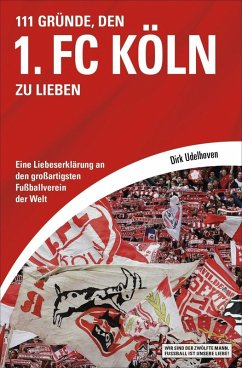 111 Gründe, den 1. FC Köln zu lieben (eBook, ePUB) - Udelhoven, Dirk