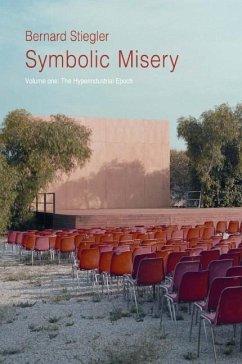Symbolic Misery, Volume 1: The Hyperindustrial Epoch - Stiegler, Bernard