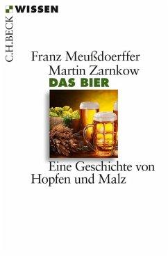 Das Bier (eBook, ePUB) - Meußdoerffer, Franz; Zarnkow, Martin