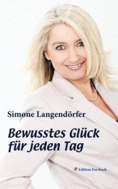 Bewusstes Glück für jeden Tag - Langendörfer, Simone