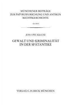 Münchener Beiträge zur Papyrusforschung Heft 108: Gewalt und Kriminalität in der Spätantike (eBook, PDF) - Krause, Jens-Uwe
