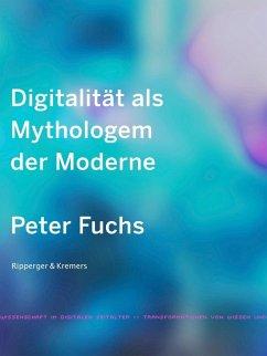 Digitalität als Mythologem der Moderne (eBook, PDF) - Fuchs, Peter