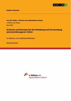 Rechtliche Kriterien und Grenzen bei der Erhebung und Verwendung personenbezogener Daten im Rahmen von Arbeitsverhältnissen (eBook, ePUB)