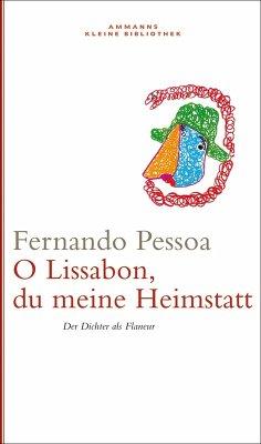 Oh Lissabon, du meine Heimstatt (eBook, ePUB) - Pessoa, Fernando