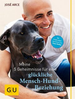 Meine 5 Geheimnisse für eine glückliche Mensch-Hund-Beziehung (eBook, ePUB) - Arce, José