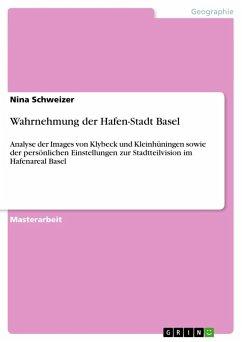 Wahrnehmung der Hafen-Stadt Basel - Schweizer, Nina