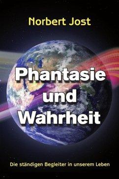 Phantasie und Wahrheit (eBook, ePUB) - Jost, Norbert