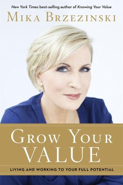 Grow Your Value: Living and Working to Your Full Potential - Brzezinski, Mika