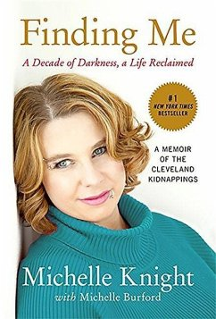 Finding Me: A Decade of Darkness, a Life Reclaimed: A Memoir of the Cleveland Kidnappings - Knight, Michelle