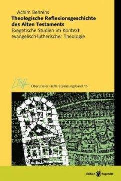 Theologische Reflexionsgeschichte des Alten Testaments - Behrens, Achim