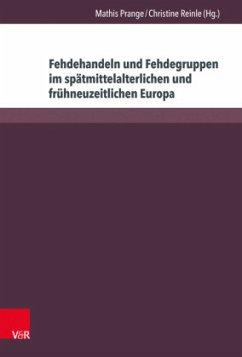 Fehdehandeln und Fehdegruppen im spätmittelalterlichen und frühneuzeitlichen Europa