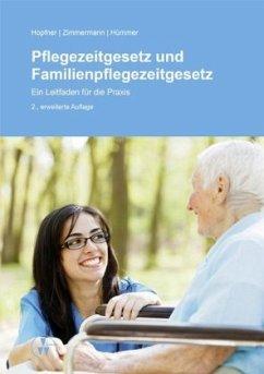Pflegezeitgesetz und Familienpflegezeitgesetz - Hopfner, Sebastian; Hümmer, Anne; Zimmermann, Ylva