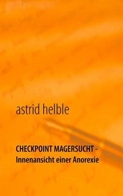 Checkpoint Magersucht - Innenansicht einer Anorexie - Helble, Astrid