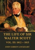 The Life of Sir Walter Scott, Vol. 3: 1812 - 1815 (eBook, ePUB)