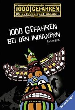 1000 Gefahren bei den Indianern / 1000 Gefahren Bd.34 - Lenk, Fabian
