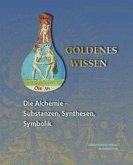 Goldenes Wissen. Die Alchemie - Substanzen, Synthesen, Symbolik