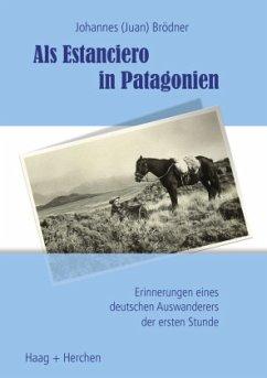 Als Estanciero in Patagonien - Brödner, Johannes (Juan)