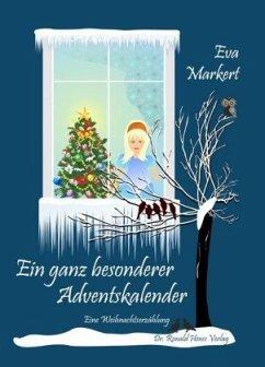 Ein ganz besonderer Adventskalender. Eine Weihnachtserzählung - Markert, Eva