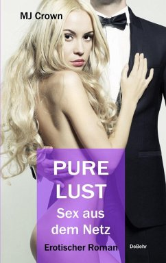 PURE LUST - Sex aus dem Netz - Erotischer Roman (eBook, ePUB) - Crown, MJ