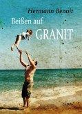 Beißen auf Granit - Roman (eBook, ePUB)