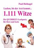 Lachen, bis der Arzt kommt... - 1.111 Witze Die Querbeet - Lachparty für Herz und Seele (eBook, ePUB)