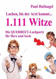 Lachen, bis der Arzt kommt... - 1.111 Witze Die Querbeet - Lachparty für Herz und Seele (eBook, ePUB) - Hufnagel, Paul