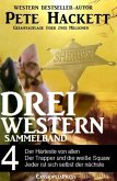 Pete Hackett - Drei Western, Sammelband 4 (eBook, ePUB)